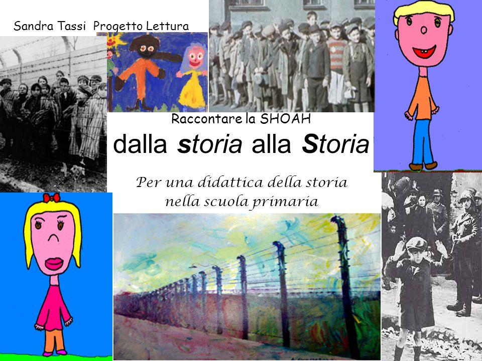 Raccontare la SHOAH dalla storia alla Storia Per una didattica della storia nella scuola primaria Sandra Tassi Progetto Lettura