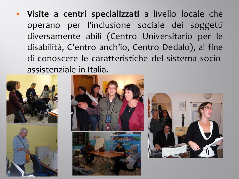  Visite a centri specializzati a livello locale che operano per l'inclusione sociale dei soggetti diversamente abili (Centro Universitario per le disabilità, C'entro anch'io, Centro Dedalo), al fine di conoscere le caratteristiche del sistema socio- assistenziale in Italia.