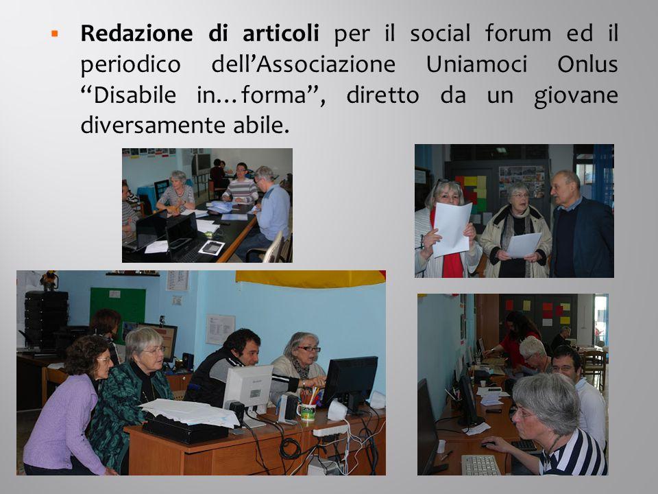  Redazione di articoli per il social forum ed il periodico dell'Associazione Uniamoci Onlus Disabile in…forma , diretto da un giovane diversamente abile.