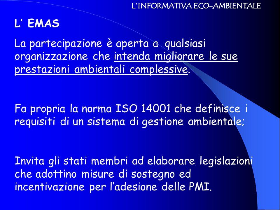 L'INFORMATIVA ECO-AMBIENTALE L' EMAS La partecipazione è aperta a qualsiasi organizzazione che intenda migliorare le sue prestazioni ambientali complessive.