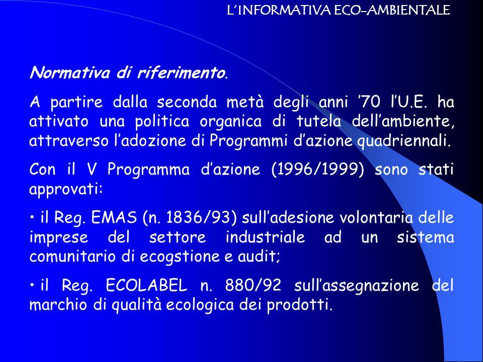 L'INFORMATIVA ECO-AMBIENTALE Normativa di riferimento. A partire dalla seconda metà degli anni '70 l'U.E. ha attivato una politica organica di tutela