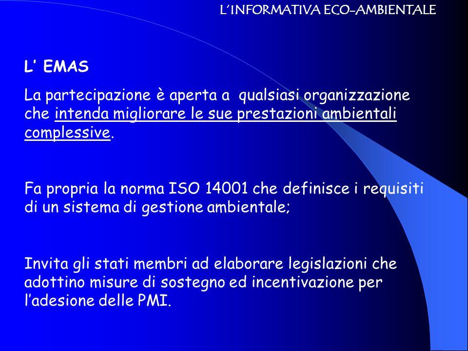 L'INFORMATIVA ECO-AMBIENTALE L' EMAS La partecipazione è aperta a qualsiasi organizzazione che intenda migliorare le sue prestazioni ambientali comple
