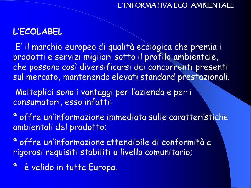 L'INFORMATIVA ECO-AMBIENTALE L'ECOLABEL E' il marchio europeo di qualità ecologica che premia i prodotti e servizi migliori sotto il profilo ambientale, che possono così diversificarsi dai concorrenti presenti sul mercato, mantenendo elevati standard prestazionali.