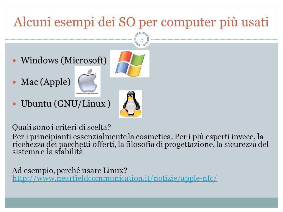 Alcuni esempi dei SO per computer più usati Windows (Microsoft) Mac (Apple) Ubuntu (GNU/Linux ) Quali sono i criteri di scelta.
