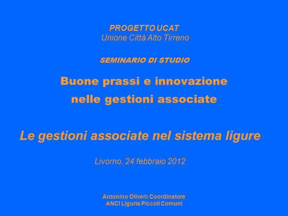 SEMINARIO DI STUDIO Buone prassi e innovazione nelle gestioni associate Le gestioni associate nel sistema ligure Livorno, 24 febbraio 2012 PROGETTO UC