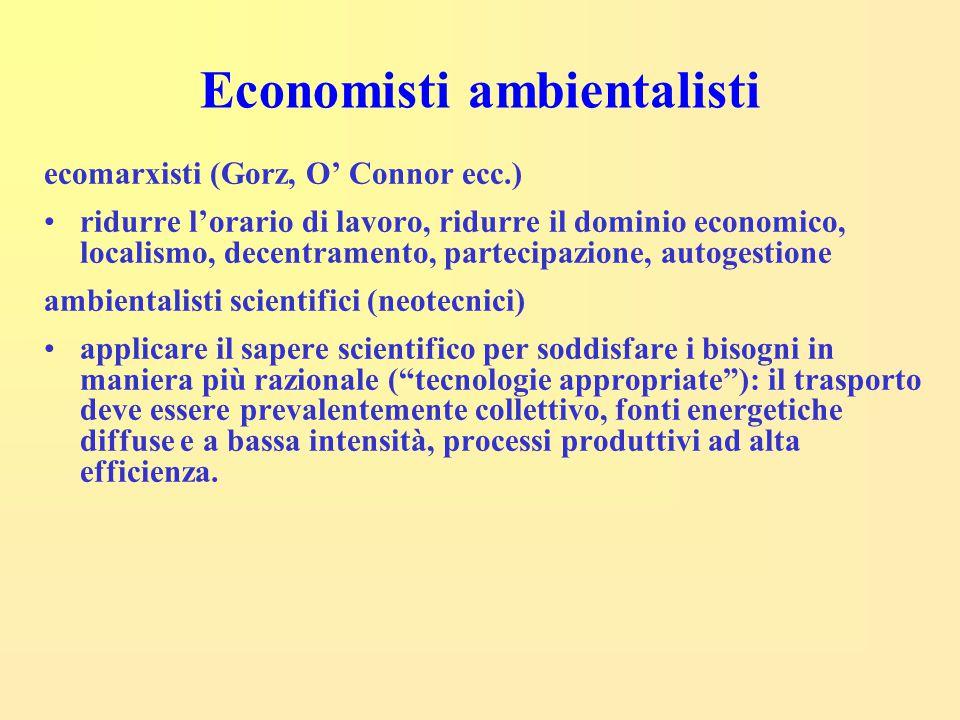 Economisti ambientalisti ecomarxisti (Gorz, O' Connor ecc.) ridurre l'orario di lavoro, ridurre il dominio economico, localismo, decentramento, partec