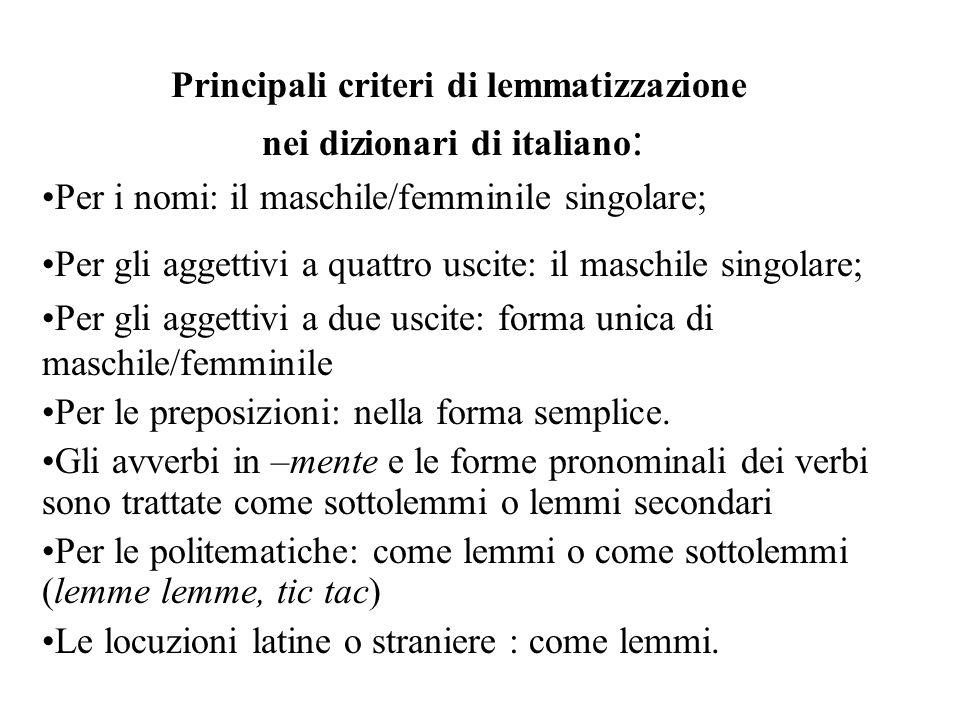 Principali criteri di lemmatizzazione nei dizionari di italiano : Per i nomi: il maschile/femminile singolare; Per gli aggettivi a quattro uscite: il