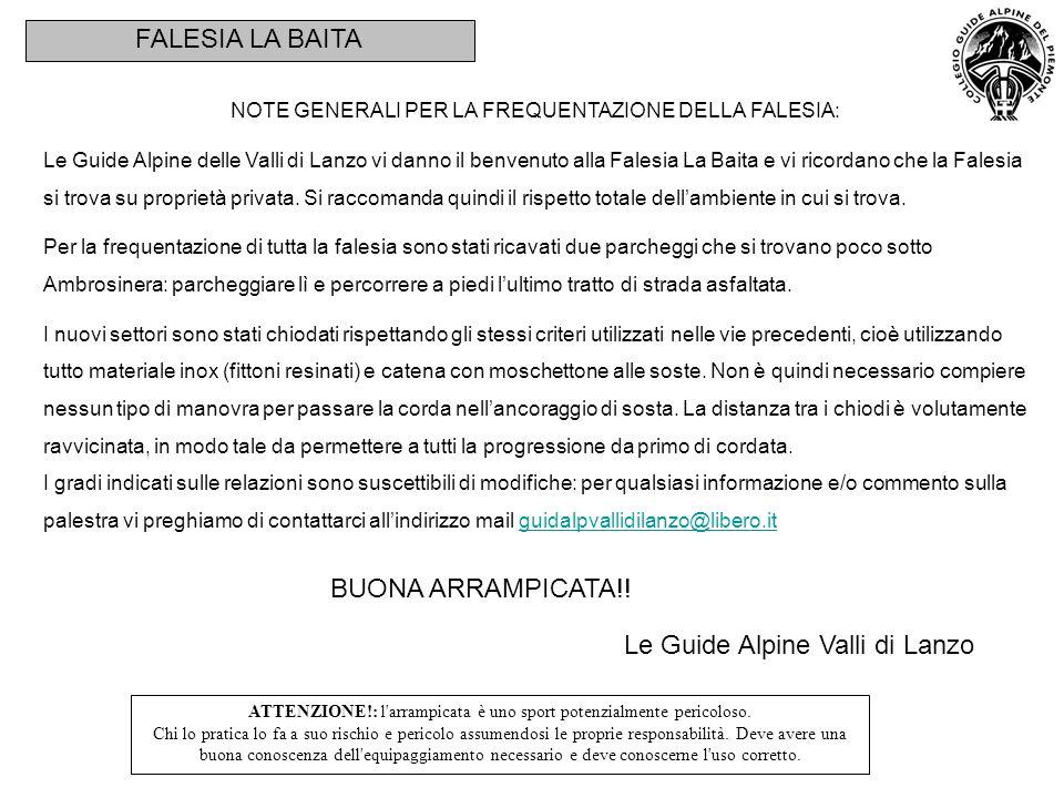 FALESIA LA BAITA NOTE GENERALI PER LA FREQUENTAZIONE DELLA FALESIA: Le Guide Alpine delle Valli di Lanzo vi danno il benvenuto alla Falesia La Baita e