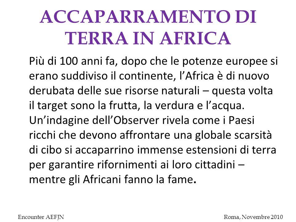 ACCAPARRAMENTO DI TERRA IN AFRICA Più di 100 anni fa, dopo che le potenze europee si erano suddiviso il continente, l'Africa è di nuovo derubata delle sue risorse naturali – questa volta il target sono la frutta, la verdura e l'acqua.