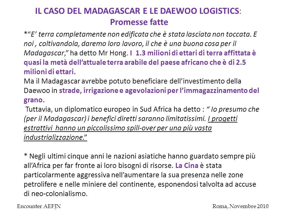 Encounter AEFJNRoma, Novembre 2010 IL CASO DEL MADAGASCAR E LE DAEWOO LOGISTICS : Promesse fatte * E' terra completamente non edificata che è stata lasciata non toccata.