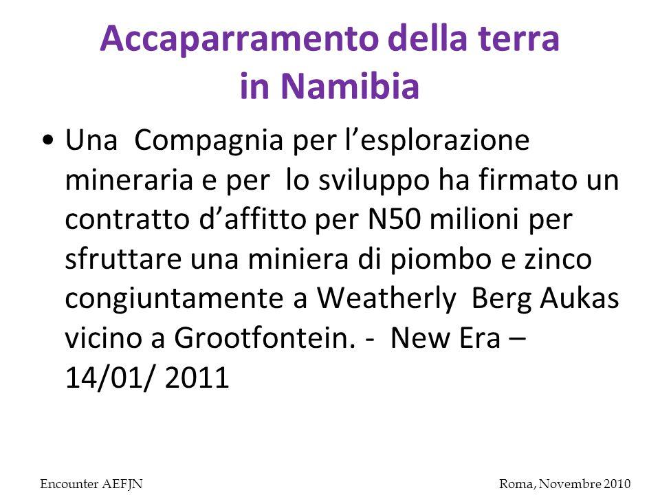 Accaparramento della terra in Namibia Una Compagnia per l'esplorazione mineraria e per lo sviluppo ha firmato un contratto d'affitto per N50 milioni per sfruttare una miniera di piombo e zinco congiuntamente a Weatherly Berg Aukas vicino a Grootfontein.