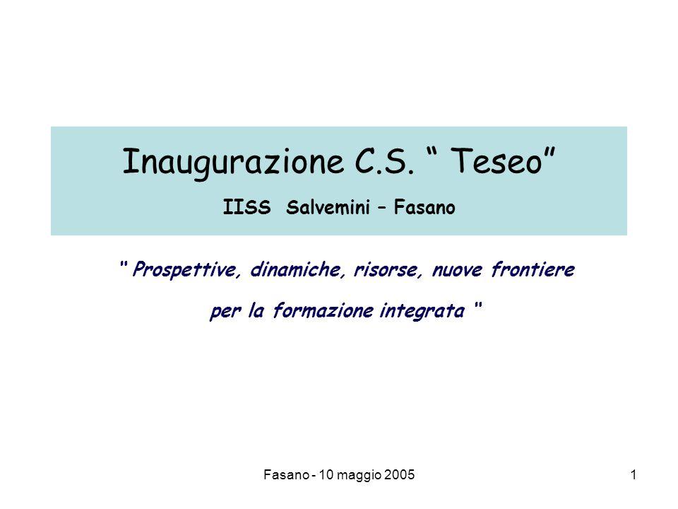 """Fasano - 10 maggio 20051 Inaugurazione C.S. """" Teseo"""" IISS Salvemini – Fasano """" Prospettive, dinamiche, risorse, nuove frontiere per la formazione inte"""