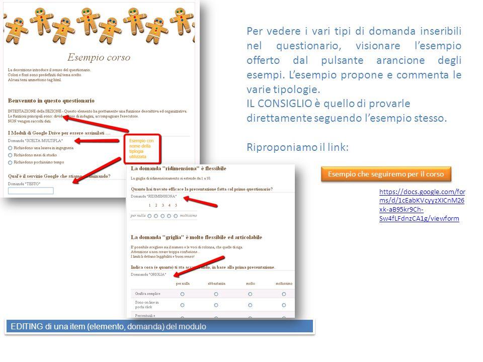 Per vedere i vari tipi di domanda inseribili nel questionario, visionare l'esempio offerto dal pulsante arancione degli esempi. L'esempio propone e co