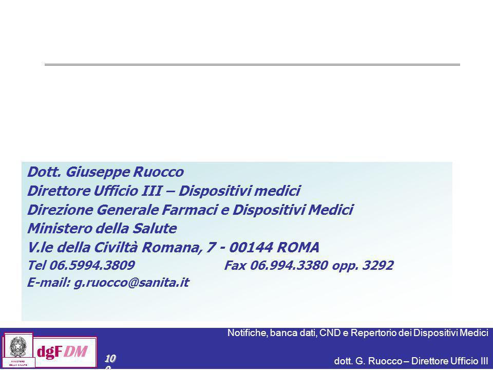 Notifiche, banca dati, CND e Repertorio dei Dispositivi Medici dott. G. Ruocco – Direttore Ufficio III dgFDM MINISTERO DELLA SALUTE 100 Dott. Giuseppe