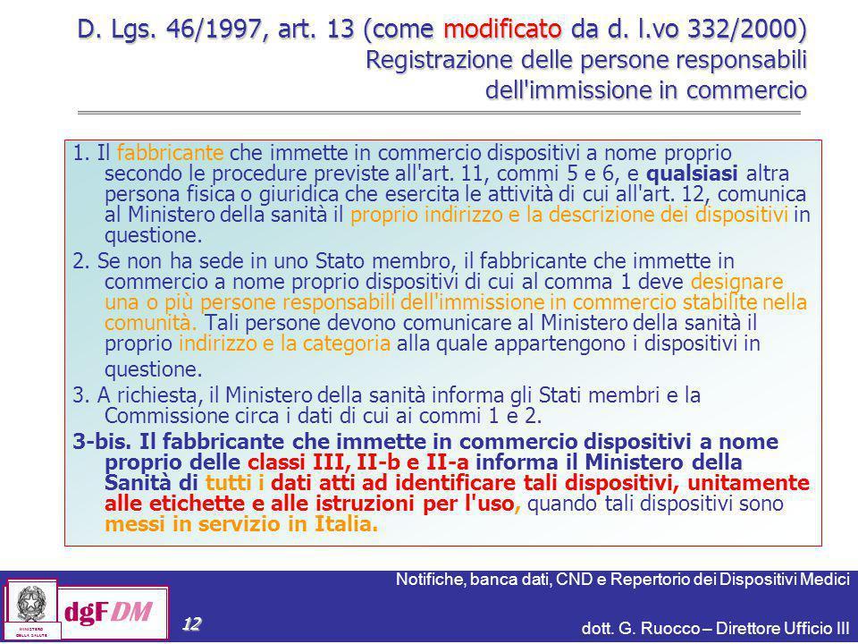 Notifiche, banca dati, CND e Repertorio dei Dispositivi Medici dott. G. Ruocco – Direttore Ufficio III dgFDM MINISTERO DELLA SALUTE 12 D. Lgs. 46/1997