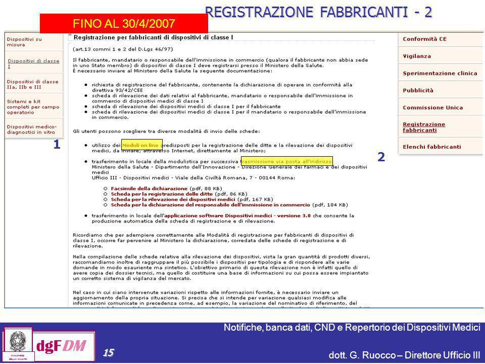 Notifiche, banca dati, CND e Repertorio dei Dispositivi Medici dott. G. Ruocco – Direttore Ufficio III dgFDM MINISTERO DELLA SALUTE 15 1 2 REGISTRAZIO