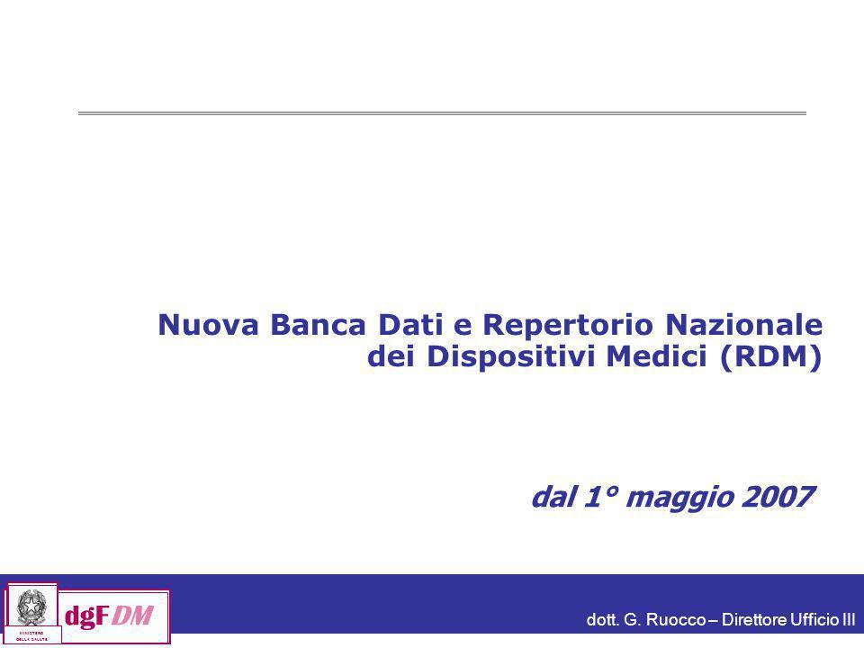 dott. G. Ruocco – Direttore Ufficio III dgFDM MINISTERO DELLA SALUTE Nuova Banca Dati e Repertorio Nazionale dei Dispositivi Medici (RDM) dal 1° maggi