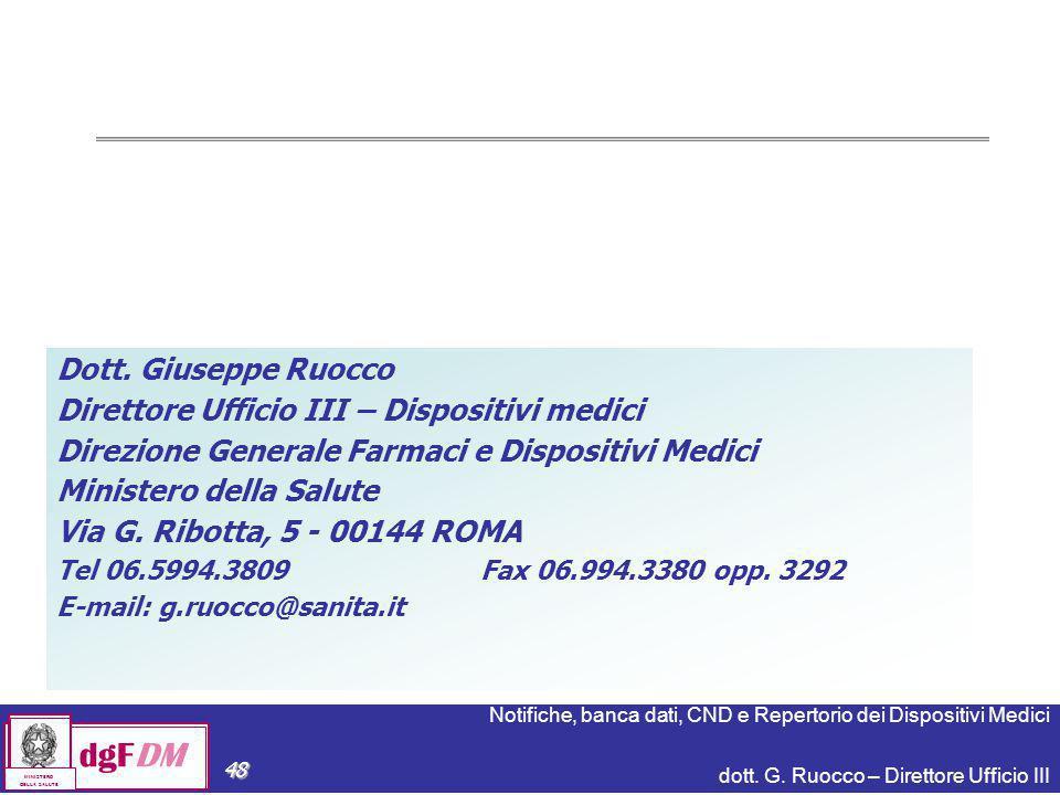 Notifiche, banca dati, CND e Repertorio dei Dispositivi Medici dott. G. Ruocco – Direttore Ufficio III dgFDM MINISTERO DELLA SALUTE 48 Dott. Giuseppe
