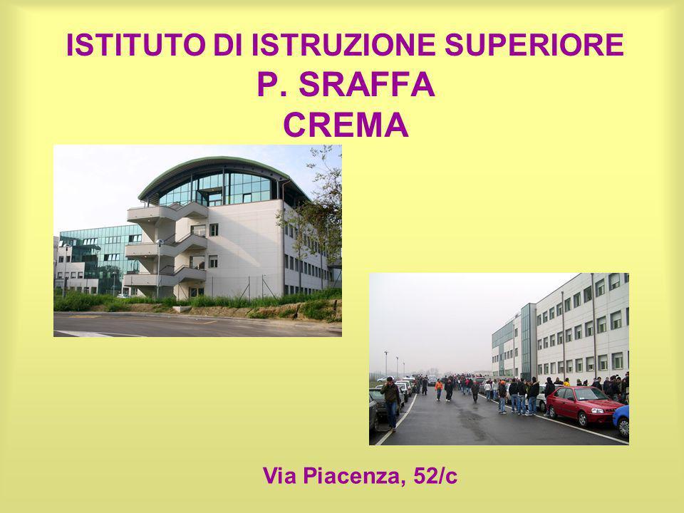 ISTITUTO DI ISTRUZIONE SUPERIORE P. SRAFFA CREMA Via Piacenza, 52/c