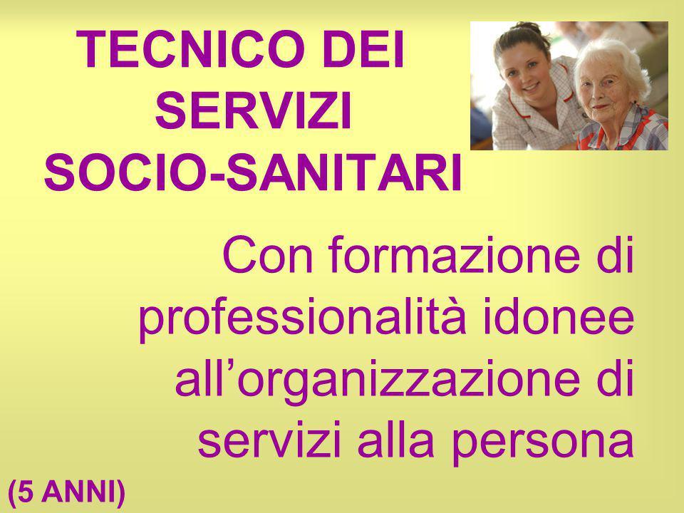 TECNICO DEI SERVIZI SOCIO-SANITARI Con formazione di professionalità idonee all'organizzazione di servizi alla persona (5 ANNI)