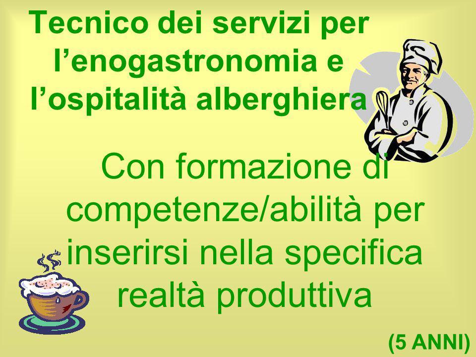 Tecnico dei servizi per l'enogastronomia e l'ospitalità alberghiera Con formazione di competenze/abilità per inserirsi nella specifica realtà produtti