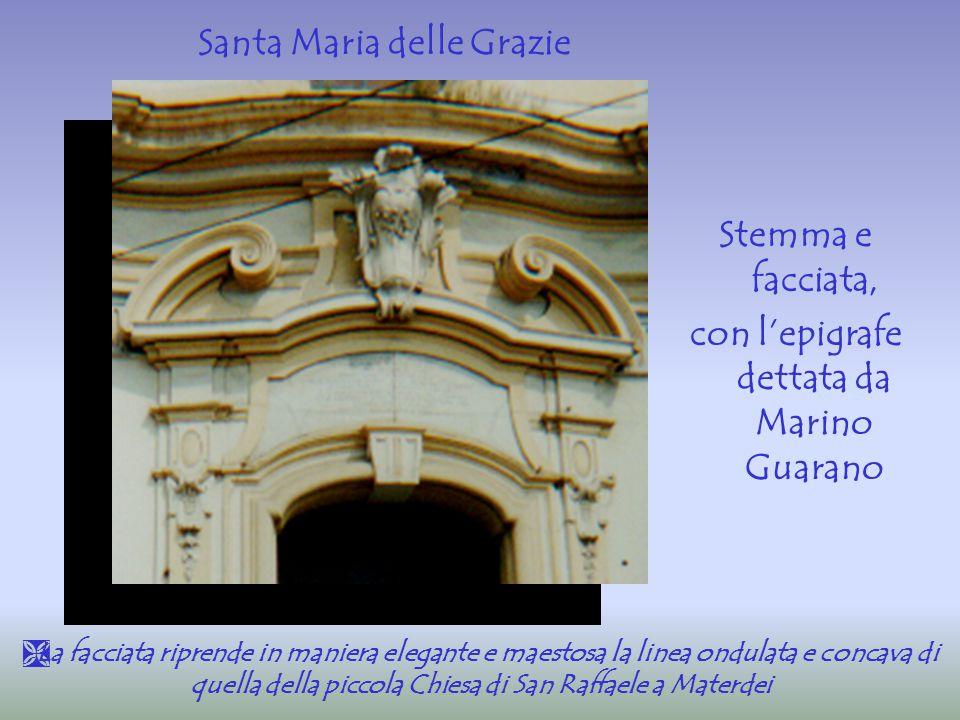  La facciata riprende in maniera elegante e maestosa la linea ondulata e concava di quella della piccola Chiesa di San Raffaele a Materdei Stemma e f