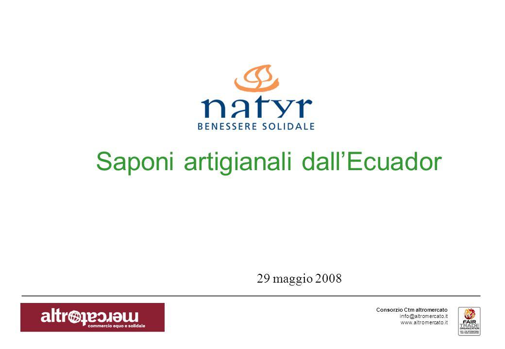 Consorzio Ctm altromercato info@altromercato.it www.altromercato.it Saponi artigianali dall'Ecuador 29 maggio 2008