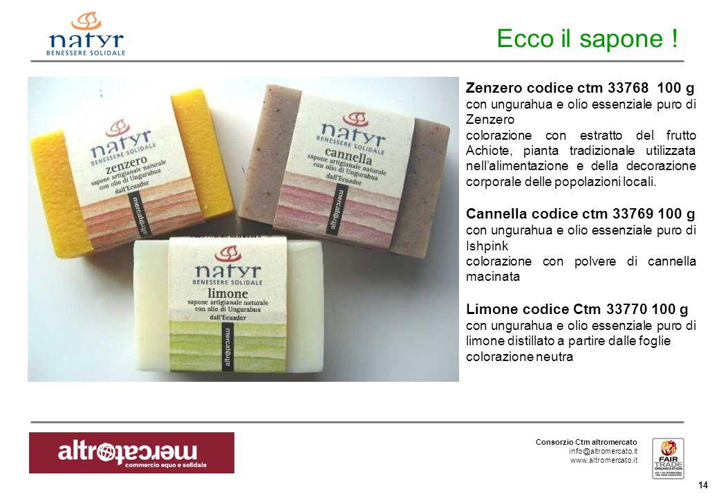 Consorzio Ctm altromercato info@altromercato.it www.altromercato.it 14 Ecco il sapone ! Zenzero codice ctm 33768 100 g con ungurahua e olio essenziale