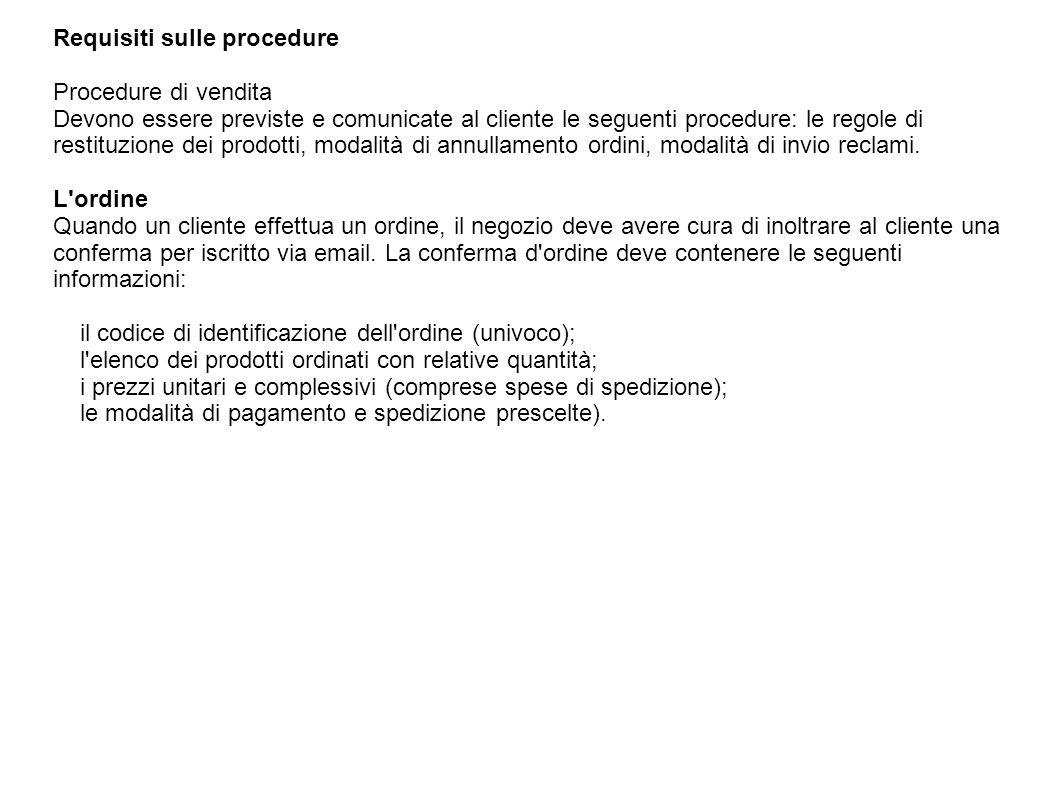 Requisiti sulle procedure Procedure di vendita Devono essere previste e comunicate al cliente le seguenti procedure: le regole di restituzione dei pro