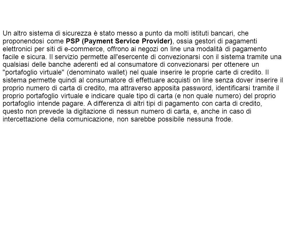 Un altro sistema di sicurezza è stato messo a punto da molti istituti bancari, che proponendosi come PSP (Payment Service Provider), ossia gestori di