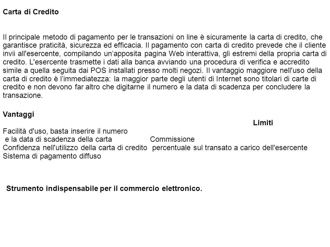 Bonifico Bancario Al perfezionamento della transazione il sito dell esercente comunica gli estremi bancari ai quali effettuare un bonifico bancario per l ammontare della merce.
