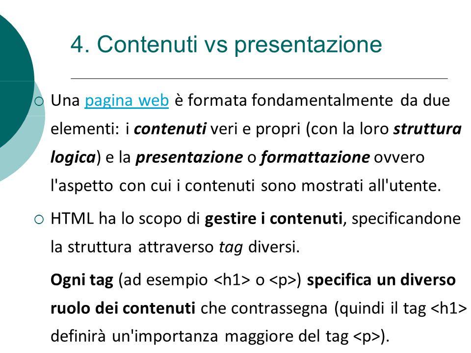 4. Contenuti vs presentazione  Una pagina web è formata fondamentalmente da due elementi: i contenuti veri e propri (con la loro struttura logica) e