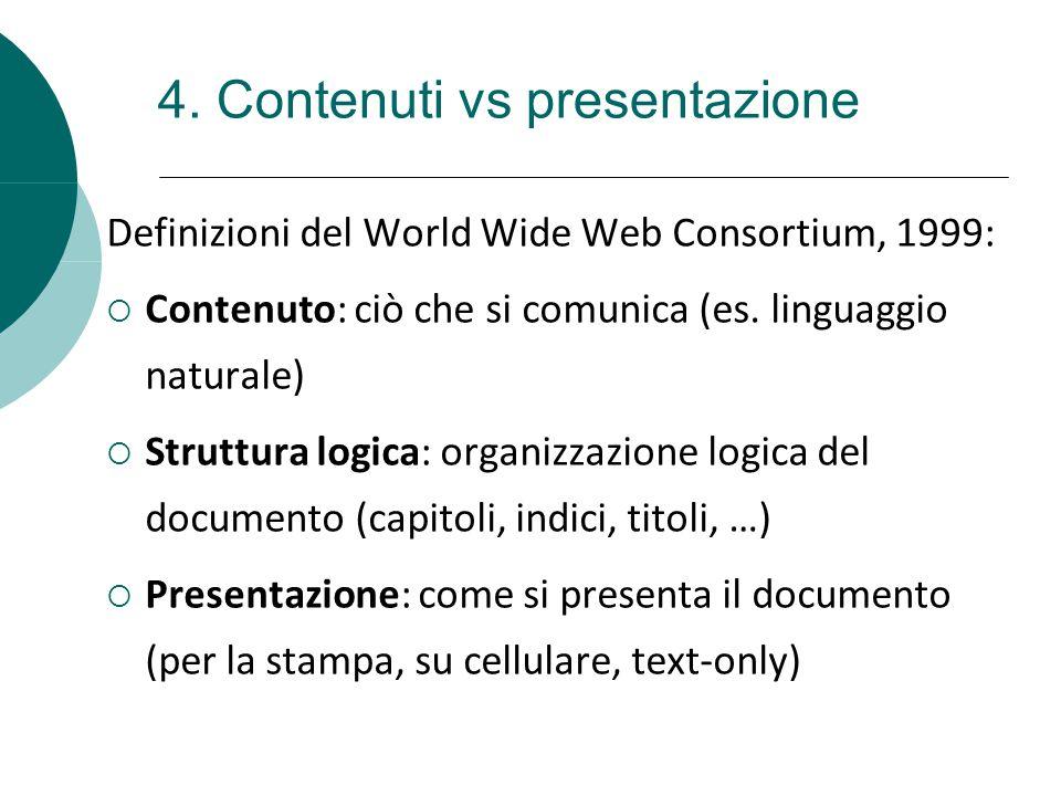 Definizioni del World Wide Web Consortium, 1999:  Contenuto: ciò che si comunica (es. linguaggio naturale)  Struttura logica: organizzazione logica