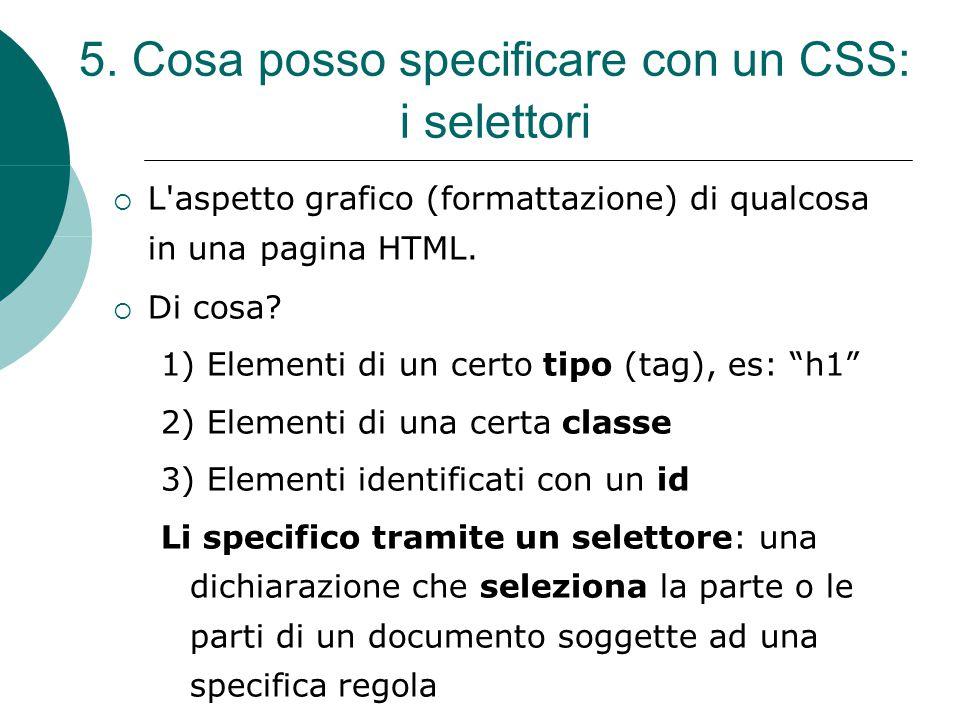 """ L'aspetto grafico (formattazione) di qualcosa in una pagina HTML.  Di cosa? 1) Elementi di un certo tipo (tag), es: """"h1"""" 2) Elementi di una certa c"""