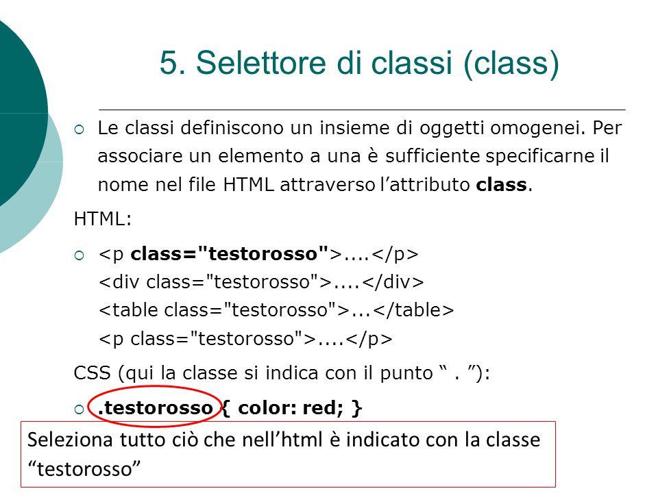 5. Selettore di classi (class)  Le classi definiscono un insieme di oggetti omogenei. Per associare un elemento a una è sufficiente specificarne il n