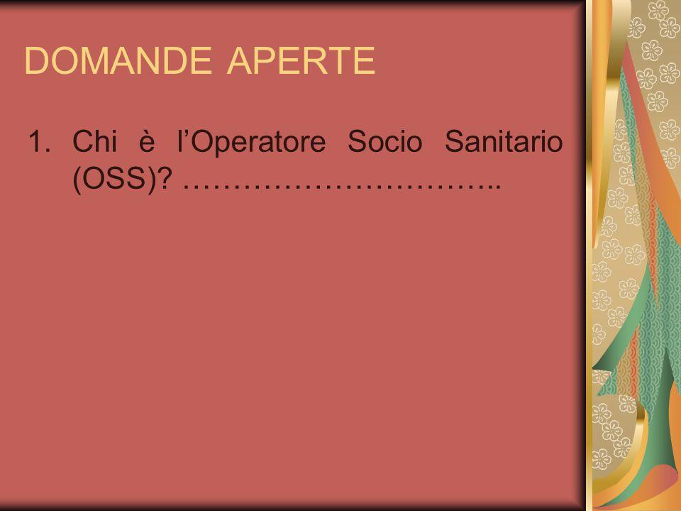DOMANDE APERTE 1.Chi è l'Operatore Socio Sanitario (OSS)? …………………………..