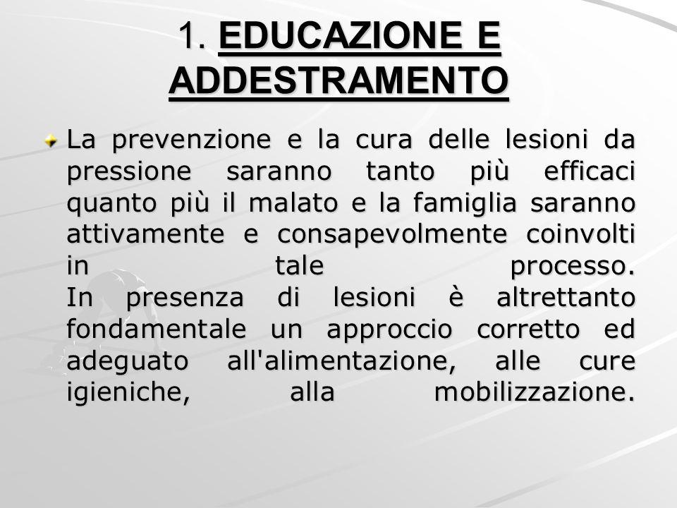 1. EDUCAZIONE E ADDESTRAMENTO La prevenzione e la cura delle lesioni da pressione saranno tanto più efficaci quanto più il malato e la famiglia sarann