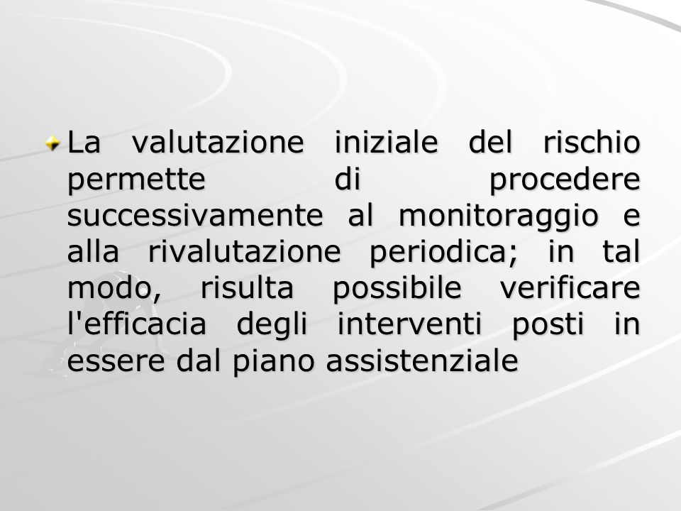 La valutazione iniziale del rischio permette di procedere successivamente al monitoraggio e alla rivalutazione periodica; in tal modo, risulta possibi