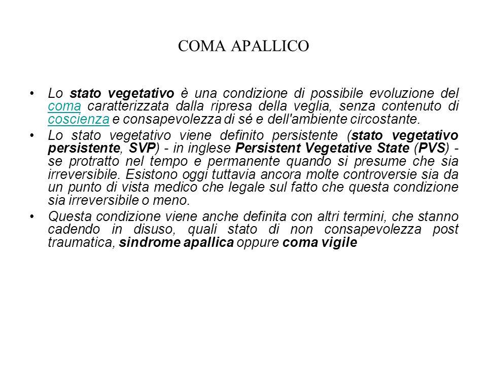 COMA APALLICO Lo stato vegetativo è una condizione di possibile evoluzione del coma caratterizzata dalla ripresa della veglia, senza contenuto di cosc