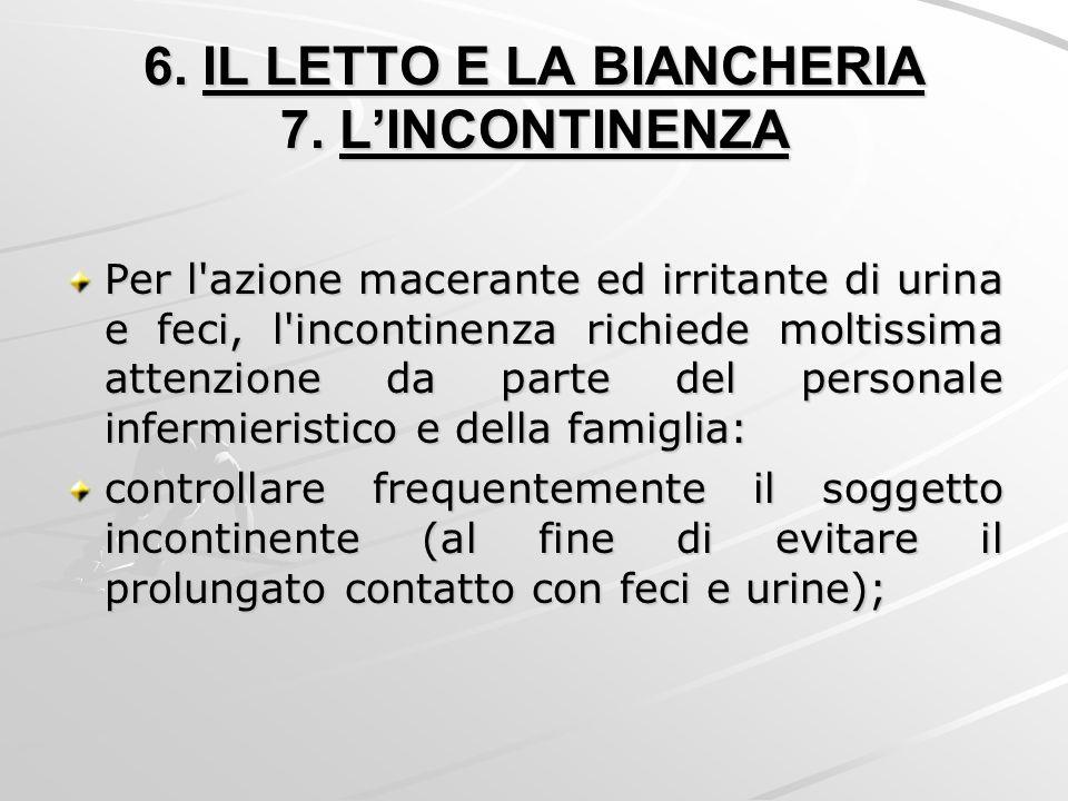 6. IL LETTO E LA BIANCHERIA 7. L'INCONTINENZA Per l'azione macerante ed irritante di urina e feci, l'incontinenza richiede moltissima attenzione da pa