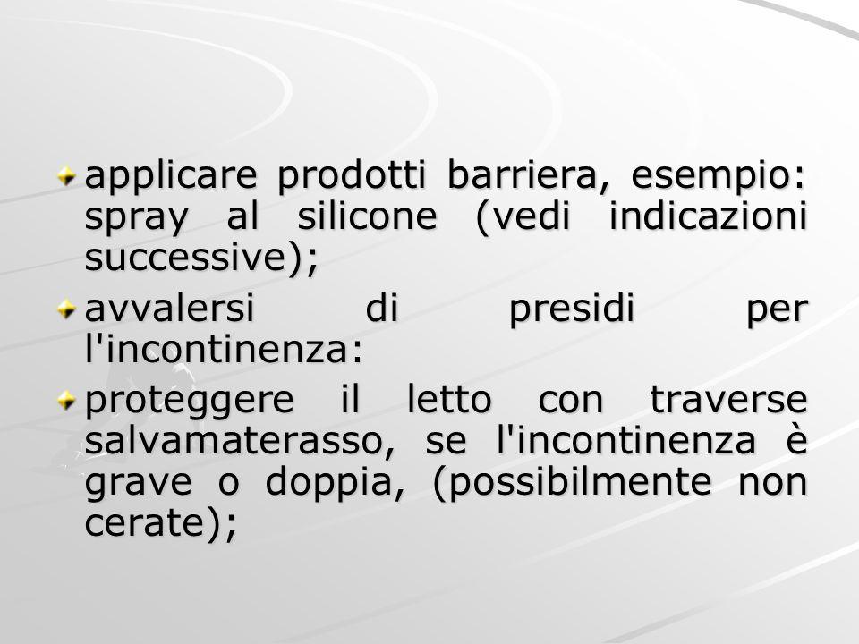 applicare prodotti barriera, esempio: spray al silicone (vedi indicazioni successive); avvalersi di presidi per l'incontinenza: proteggere il letto co