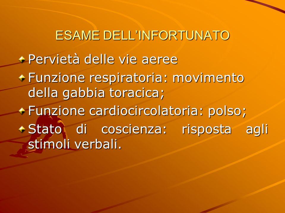 ESAME DELL'INFORTUNATO Pervietà delle vie aeree Funzione respiratoria: movimento della gabbia toracica; Funzione cardiocircolatoria: polso; Stato di c