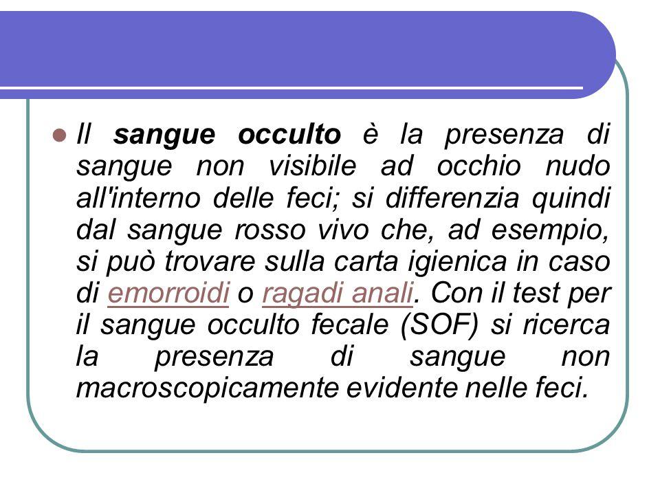 Il sangue occulto è la presenza di sangue non visibile ad occhio nudo all'interno delle feci; si differenzia quindi dal sangue rosso vivo che, ad esem