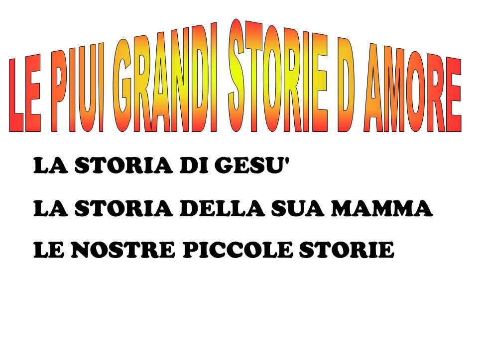 LA STORIA DI GESU' LA STORIA DELLA SUA MAMMA LE NOSTRE PICCOLE STORIE