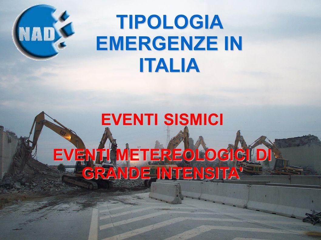 TIPOLOGIA EMERGENZE IN ITALIA EVENTI SISMICI EVENTI METEREOLOGICI DI GRANDE INTENSITA'
