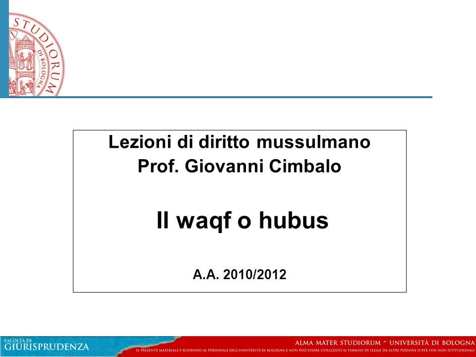 Lezioni di diritto mussulmano Prof. Giovanni Cimbalo Il waqf o hubus A.A. 2010/2012