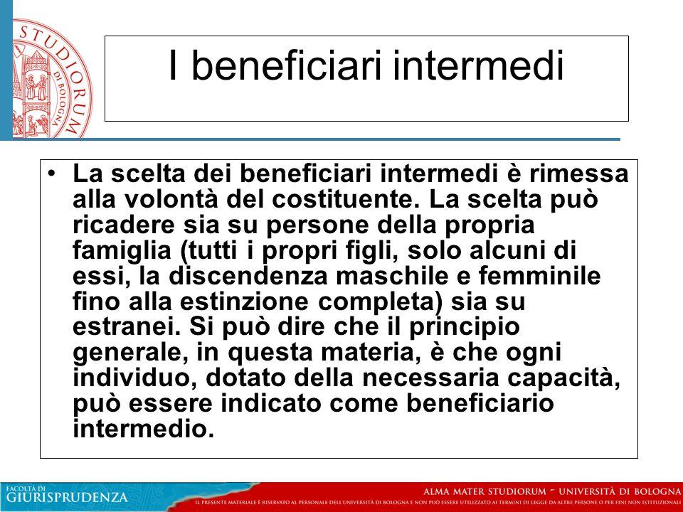 I beneficiari intermedi La scelta dei beneficiari intermedi è rimessa alla volontà del costituente.