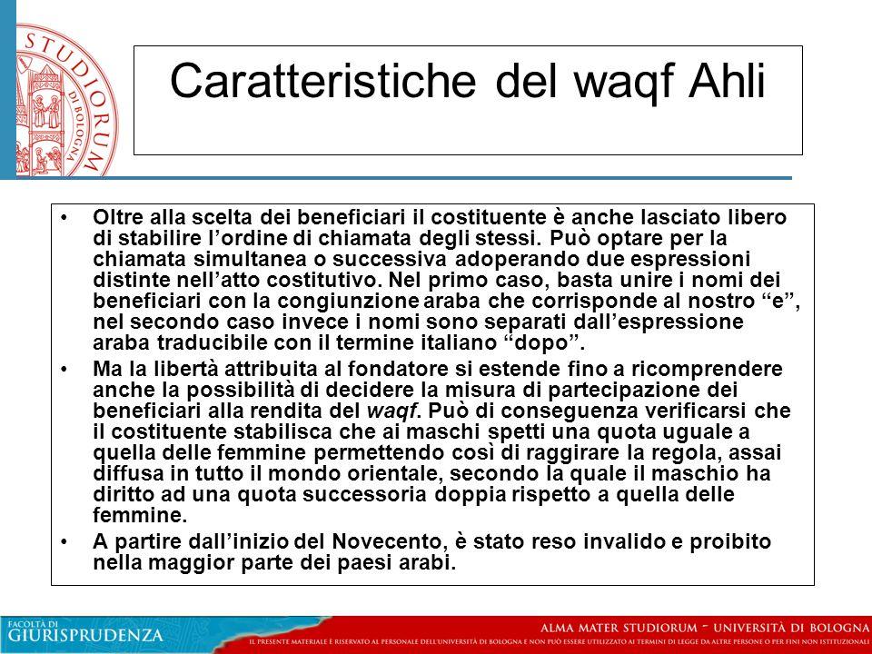 Caratteristiche del waqf Ahli Oltre alla scelta dei beneficiari il costituente è anche lasciato libero di stabilire l'ordine di chiamata degli stessi.