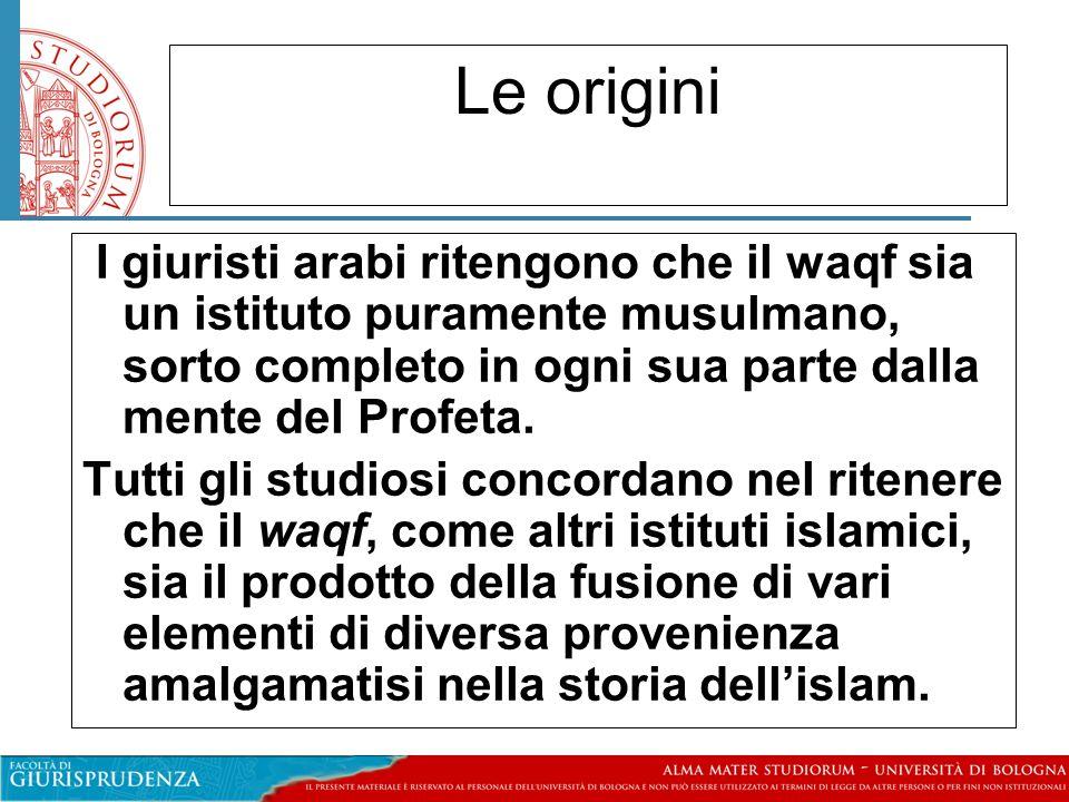 Le origini I giuristi arabi ritengono che il waqf sia un istituto puramente musulmano, sorto completo in ogni sua parte dalla mente del Profeta.