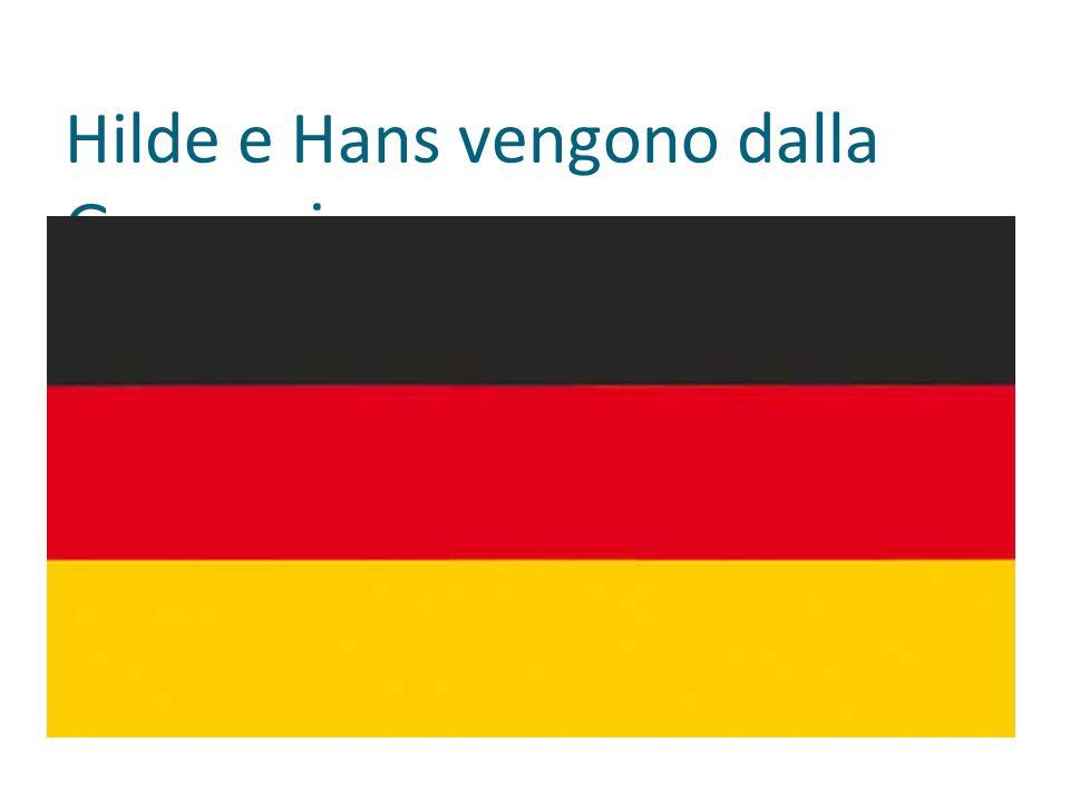 Hilde e Hans vengono dalla Germania.